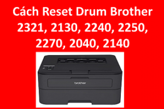 Cách Reset Drum Brother HL 2321D, 2130, 2240, 2250, 2270, 2040, 2140